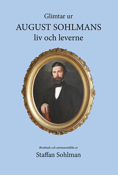Glimtar ut August Sohlmans liv och leverne